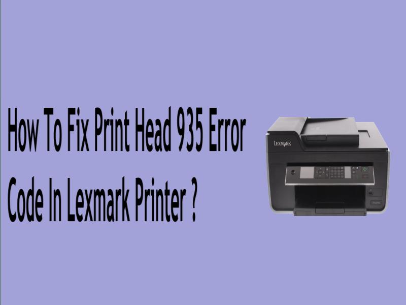 How To Fix Print Head 935 Error Code In Lexmark Printer