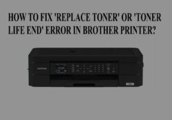 HOW TO FIX 'REPLACE TONER' OR 'TONER LIFE END' ERROR IN BROTHER PRINTER?
